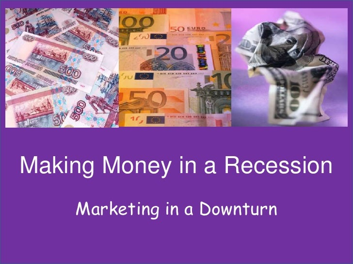 Making Money in a Recession     Marketing in a Downturn
