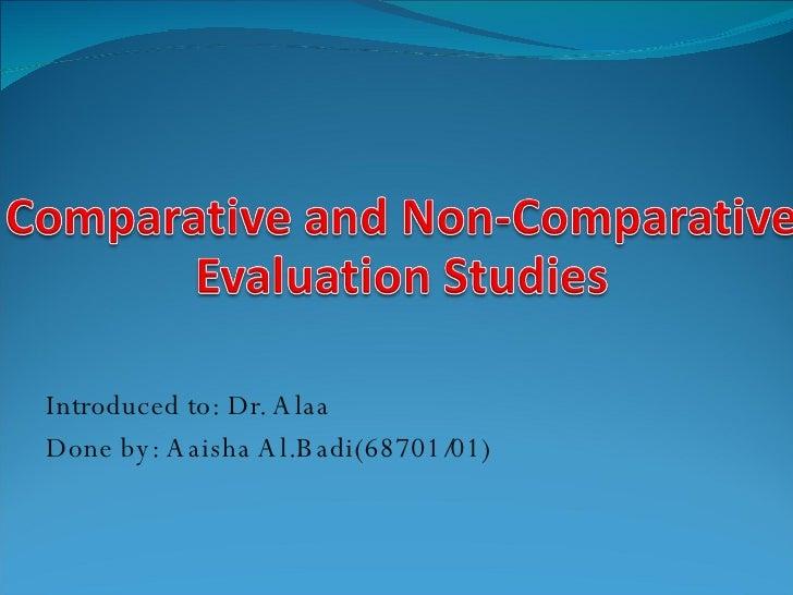 Introduced to: Dr. Alaa Done by: Aaisha Al.Badi(68701/01)
