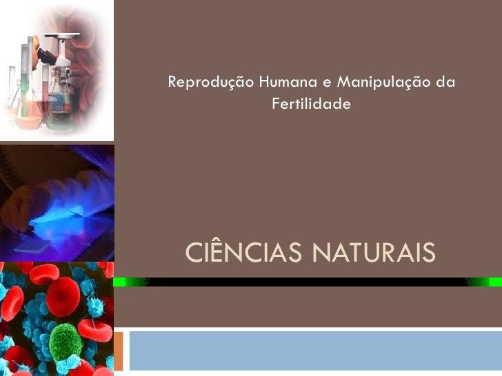 Reprodução Humana e Manipulação da             Fertilidade       CIÊNCIAS NATURAIS