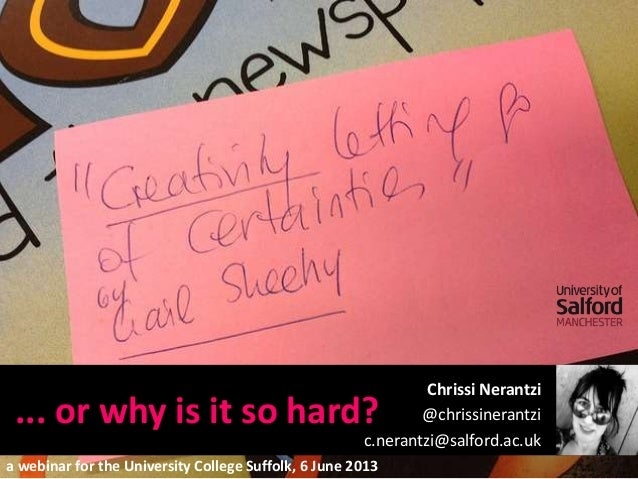 ... or why is it so hard?Chrissi Nerantzi@chrissinerantzic.nerantzi@salford.ac.uka webinar for the University College Suff...