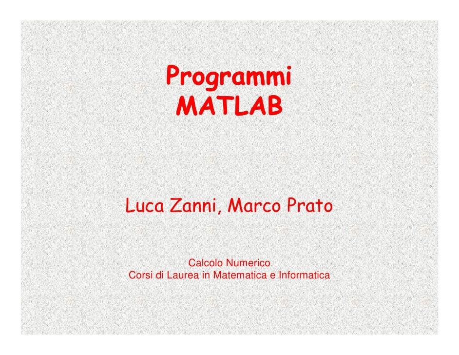 Programmi          MATLAB   Luca Zanni, Marco Prato               Calcolo Numerico Corsi di Laurea in Matematica e Informa...