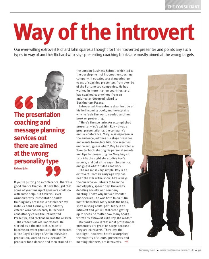 THE CONSULTANTWay of the introvertOur ever-willing extrovert Richard John spares a thought for the introverted presenter a...