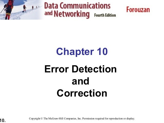 10. Chapter 10 Error Detection and Correction Copyright © The McGraw-Hill Companies, Inc. Permission required for reproduc...