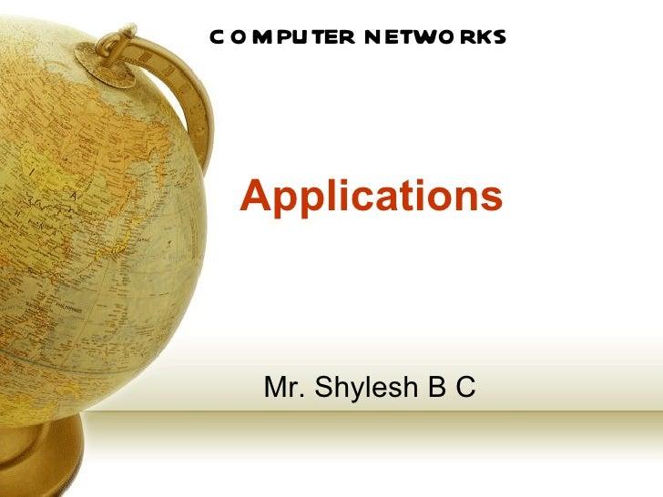 C O M PUTER NETWO RKS  Applications   Mr. Shylesh B C