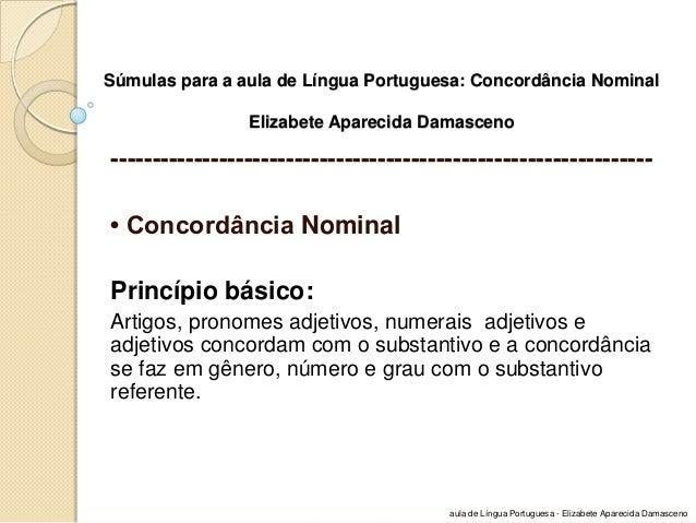 Súmulas para a aula de Língua Portuguesa: Concordância Nominal Elizabete Aparecida Damasceno  ----------------------------...