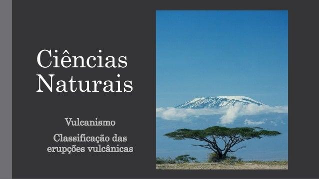 Ciências Naturais Vulcanismo Classificação das erupções vulcânicas