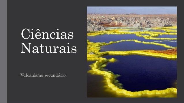 Ciências Naturais Vulcanismo secundário