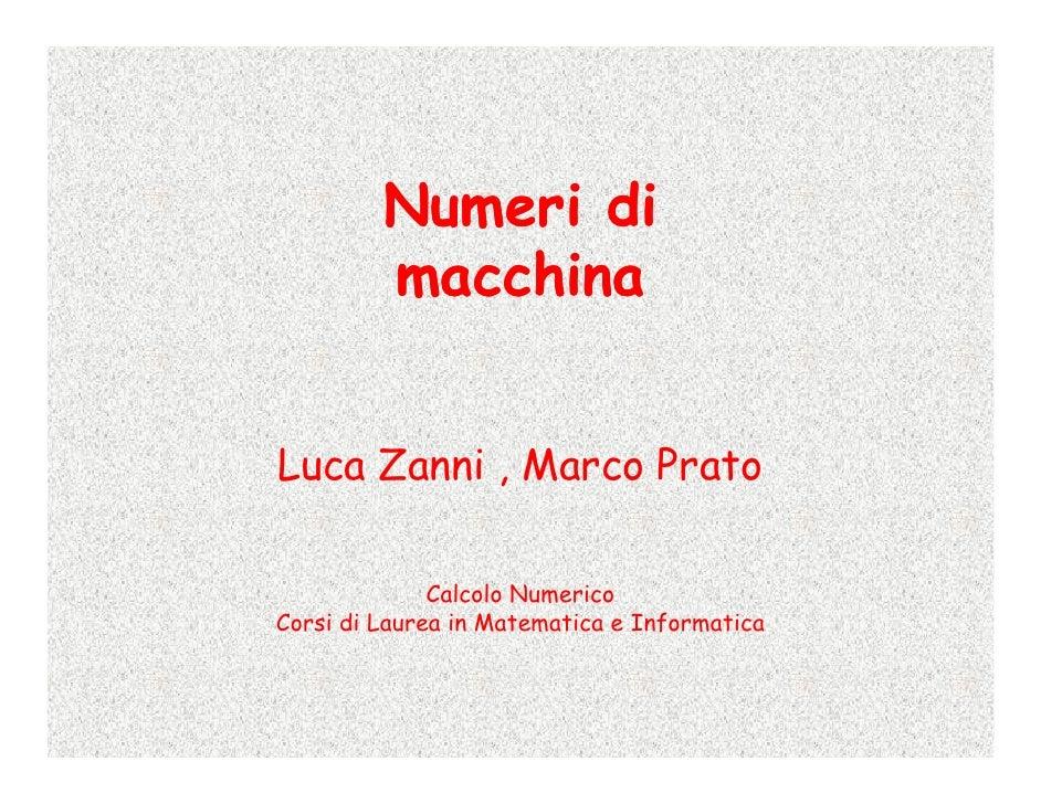 Numeri di          macchina   Luca Zanni , Marco Prato                Calcolo Numerico Corsi di Laurea in Matematica e Inf...