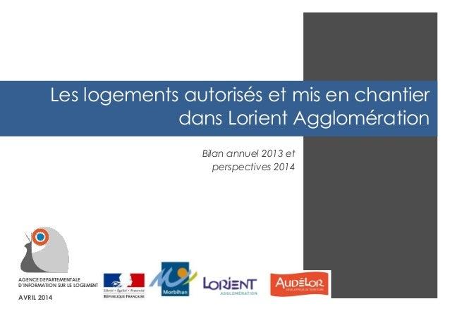 AGENCE DEPARTEMENTALE D'INFORMATION SUR LE LOGEMENT  AVRIL 2014  Les logements autorisés et mis en chantier dans Lorient A...
