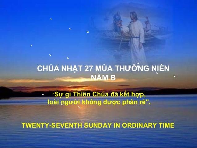 """CHÚA NHẬT 27 MÙA THƯỜNG NIÊN NĂM B TWENTY-SEVENTH SUNDAY IN ORDINARY TIME """"Sự gì Thiên Chúa đã kết hợp, loài người không đ..."""
