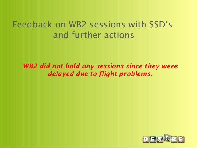 Feedback on WB2 sessions with SSD's and further actions WB2 did not hold any sessions since they were delayed due to fligh...
