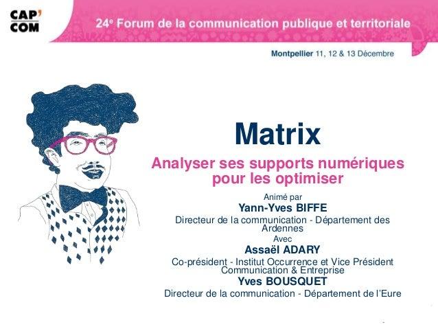 MatrixAnalyser ses supports numériques       pour les optimiser                       Animé par                 Yann-Yves ...