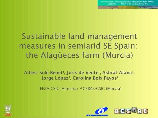 Sustainable land management measures in semiarid SE Spain: the Alagüeces farm (Murcia) Albert Solé-Benet1 , Joris de Vente...