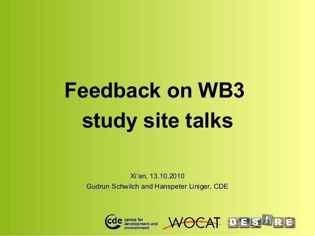 Feedback on WB3 study site talks Xi'an, 13.10.2010 Gudrun Schwilch and Hanspeter Liniger, CDE