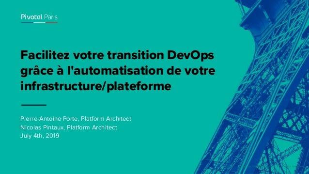© Copyright 2019 Pivotal Software, Inc. All rights Reserved. Pierre-Antoine Porte, Platform Architect Nicolas Pintaux, Pla...