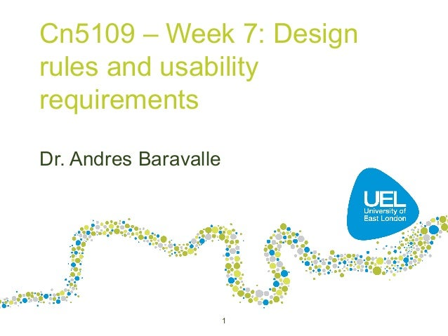 Cn5109 – Week 7: Design rules and usability requirements Dr. Andres Baravalle 1