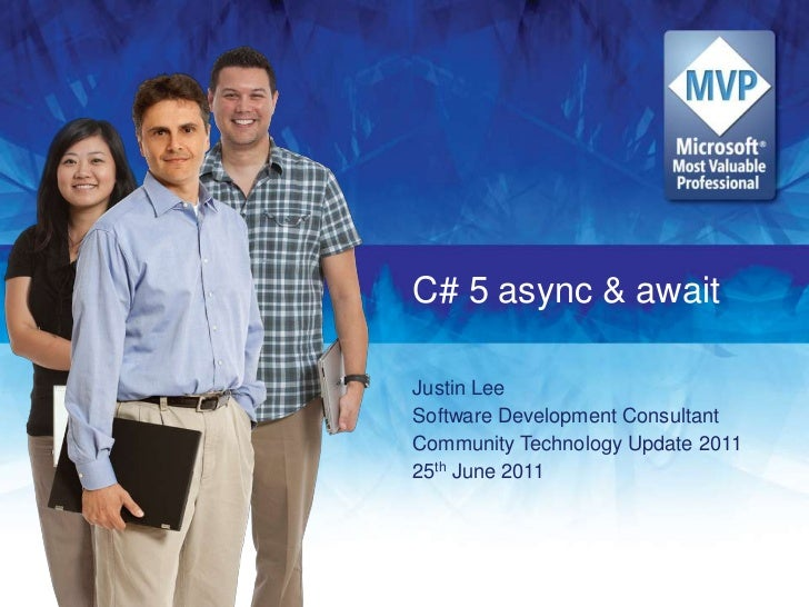 C# 5 async & await<br />Justin Lee<br />Software Development Consultant<br />Community Technology Update 2011<br />25th Ju...