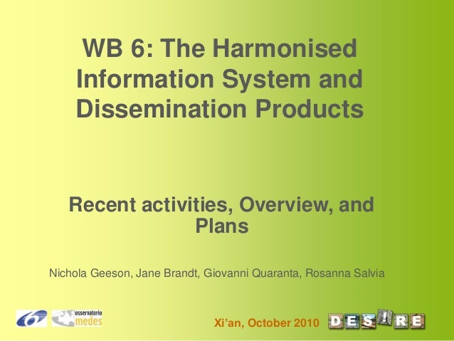 Xi'an, October 2010 WB 6: The Harmonised Information System and Dissemination Products Recent activities, Overview, and Pl...