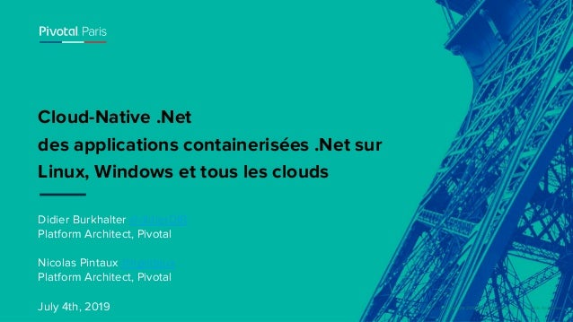 © Copyright 2019 Pivotal Software, Inc. All rights Reserved. Didier Burkhalter @didierDIB Platform Architect, Pivotal Nico...