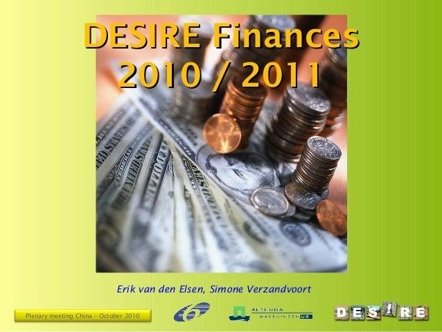 Plenary meeting China – October 2010 DESIRE FinancesDESIRE Finances 2010 / 20112010 / 2011 Erik van den Elsen, Simone Verz...