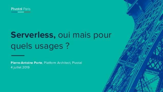 © Copyright 2019 Pivotal Software, Inc. All rights Reserved. Pierre-Antoine Porte, Platform Architect, Pivotal 4 juillet 2...