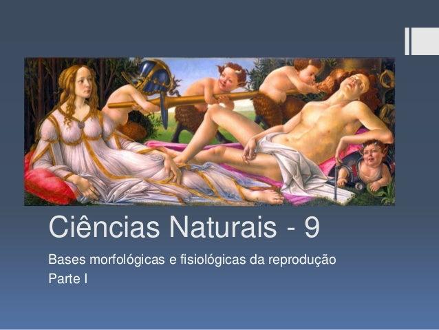 Ciências Naturais - 9 Bases morfológicas e fisiológicas da reprodução Parte I