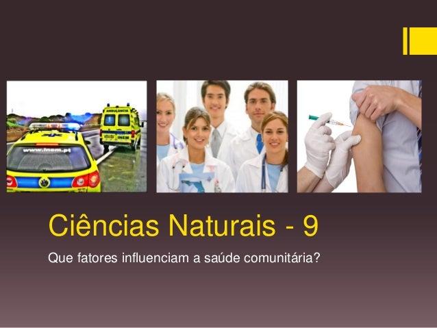 Ciências Naturais - 9 Que fatores influenciam a saúde comunitária?