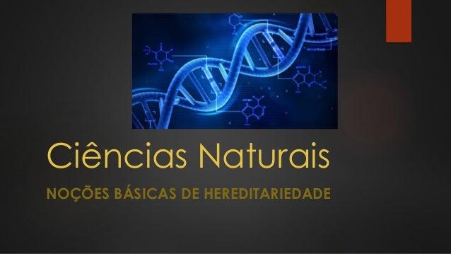 Ciências Naturais NOÇÕES BÁSICAS DE HEREDITARIEDADE