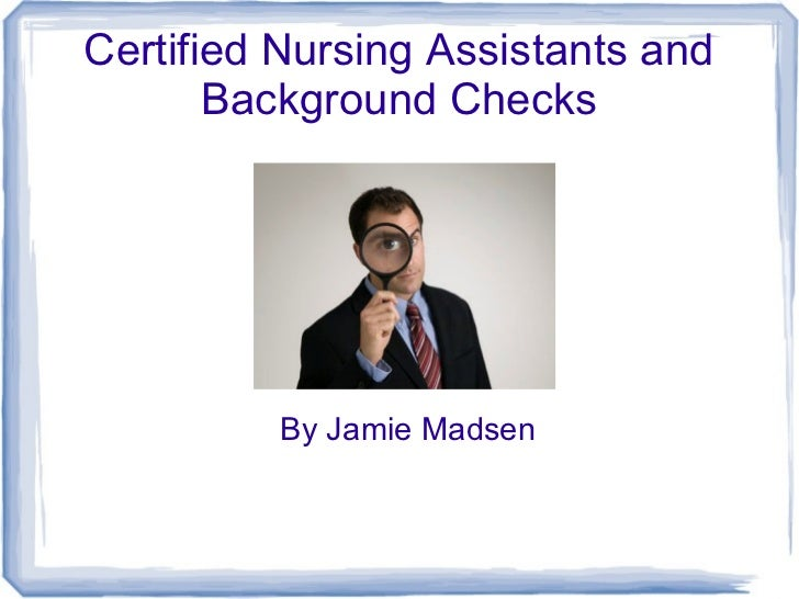 Certified Nursing Assistants and       Background Checks         By Jamie Madsen