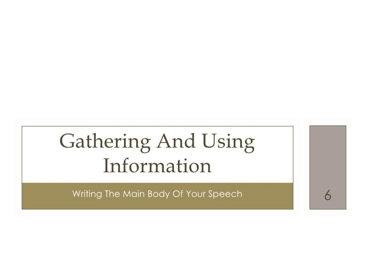 Gathering And Using    Information Writing The Main Body Of Your Speech   6