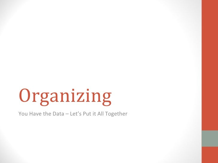 OrganizingYou Have the Data – Let's Put it All Together