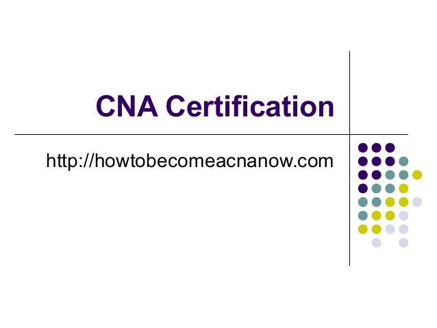 CNA Certificationhttp://howtobecomeacnanow.com