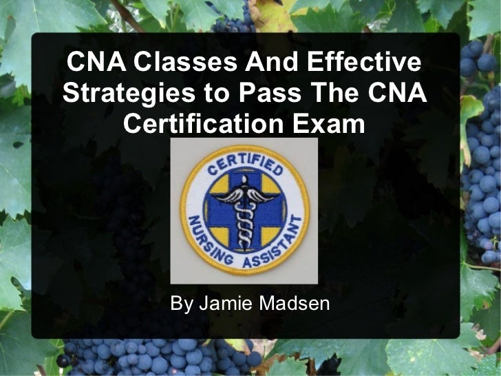 CNA Classes And Effective Strategies to Pass The CNA Certification Exam By Jamie Madsen