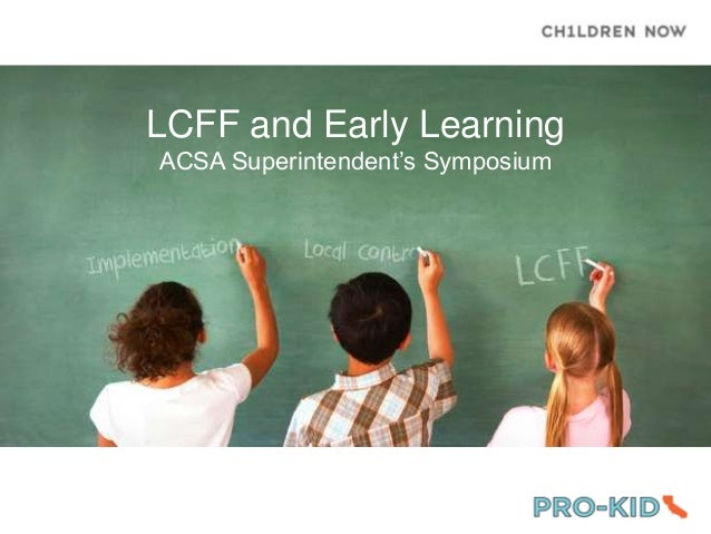 LCFF and Early Learning ACSA Superintendent's Symposium