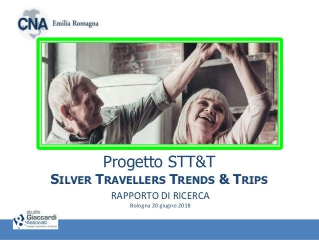 Progetto STT&T SILVER TRAVELLERS TRENDS & TRIPS RAPPORTO DI RICERCA Bologna 20 giugno 2018