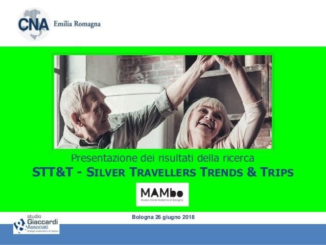 Presentazione dei risultati della ricerca STT&T - SILVER TRAVELLERS TRENDS & TRIPS Bologna 26 giugno 2018