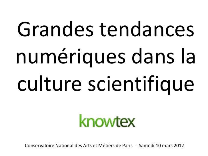 Grandes tendancesnumériques dans laculture scientifique Conservatoire National des Arts et Métiers de Paris - Samedi 10 ma...