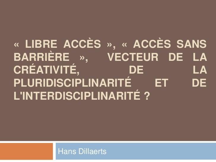 « LIBRE ACCÈS », « ACCÈS SANSBARRIÈRE »,     VECTEUR DE LACRÉATIVITÉ,        DE      LAPLURIDISCIPLINARITÉ     ET DELINTER...