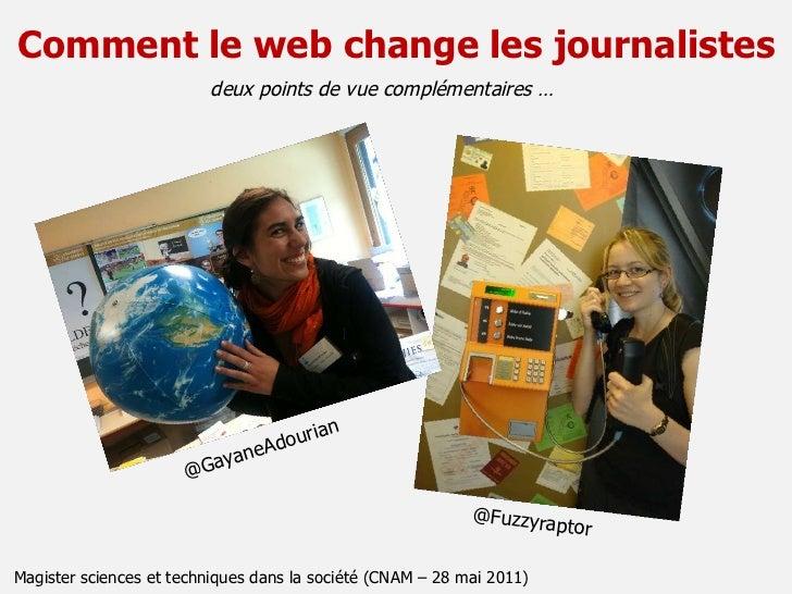 Comment le web change les journalistes Magister sciences et techniques dans la société (CNAM – 28 mai 2011) deux points de...