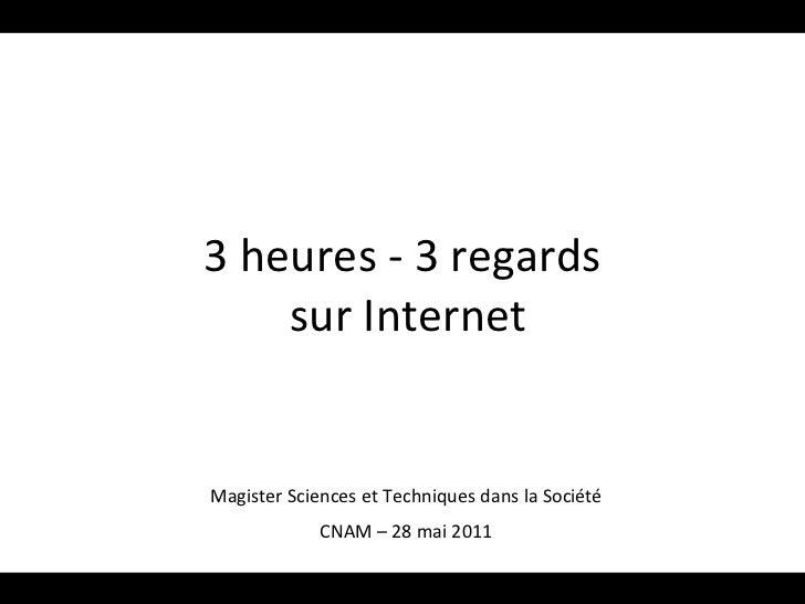 3 heures - 3 regards  sur Internet Magister Sciences et Techniques dans la Société CNAM – 28 mai 2011
