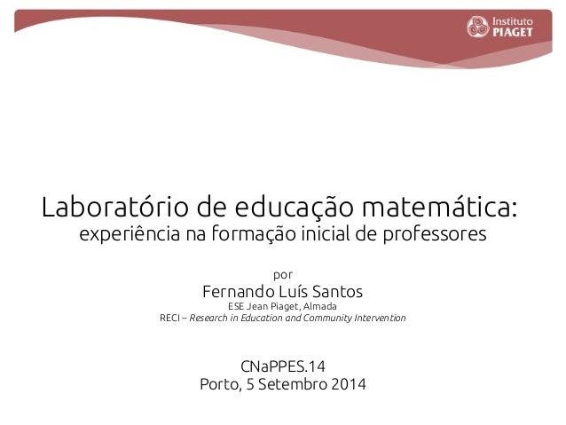 Laboratório de educação matemática:  experiência na formação inicial de professores  por  Fernando Luís Santos  ESE Jean P...