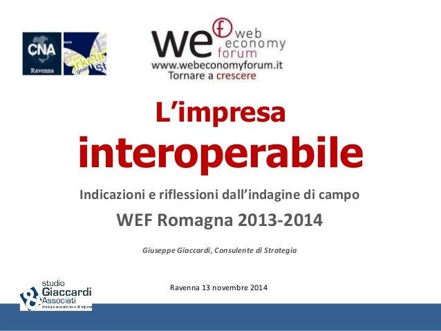 L'impresa  interoperabile  Indicazioni e riflessioni dall'indagine di campo  WEF Romagna 2013-2014  Giuseppe Giaccardi, Co...