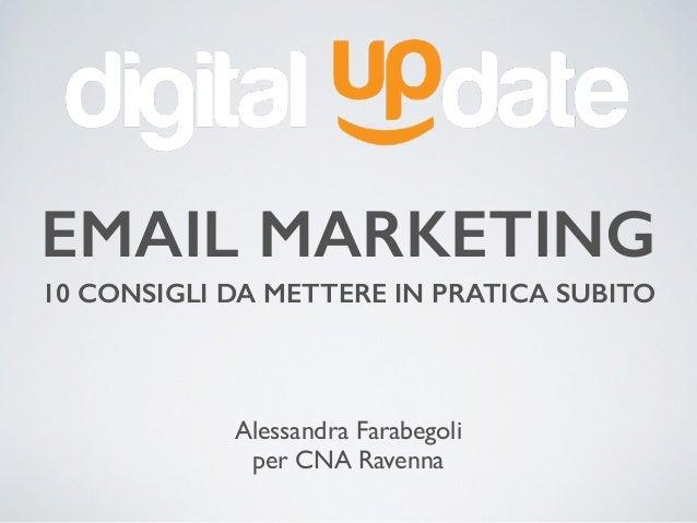 EMAIL MARKETING Alessandra Farabegoli per CNA Ravenna 10 CONSIGLI DA METTERE IN PRATICA SUBITO