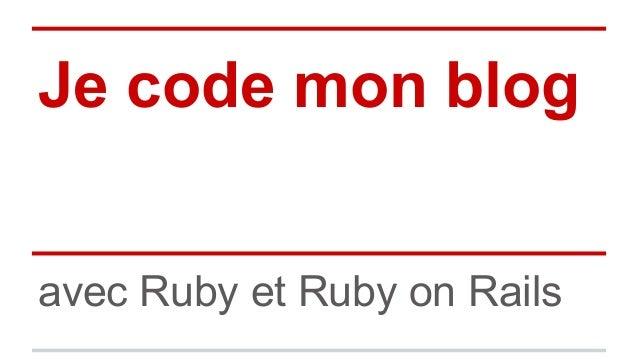 Je code mon blog  avec Ruby et Ruby on Rails