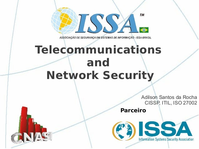 Parceiro Telecommunications and Network Security Adilson Santos da Rocha CISSP, ITIL, ISO 27002