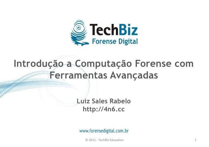 Introdução a Computação Forense com       Ferramentas Avançadas            Luiz Sales Rabelo              http://4n6.cc   ...