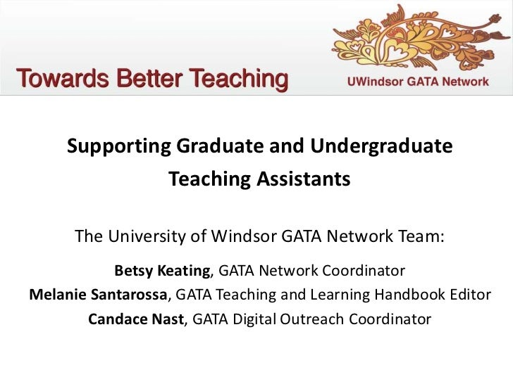 Supporting Graduate and Undergraduate               Teaching Assistants      The University of Windsor GATA Network Team: ...