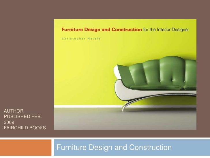 AUTHOR PUBLISHED FEB. 2009 FAIRCHILD BOOKS                      Furniture Design and Construction