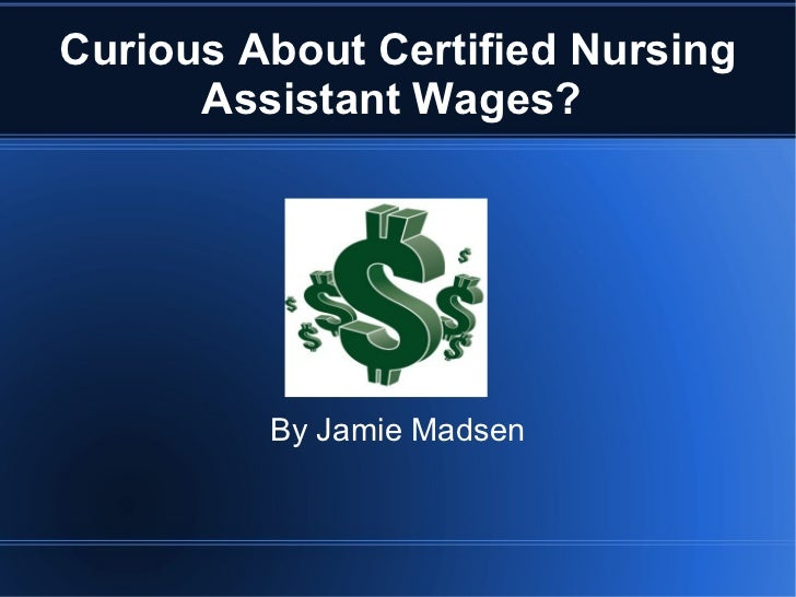 Curious About Certified Nursing Assistant Wages?  By Jamie Madsen