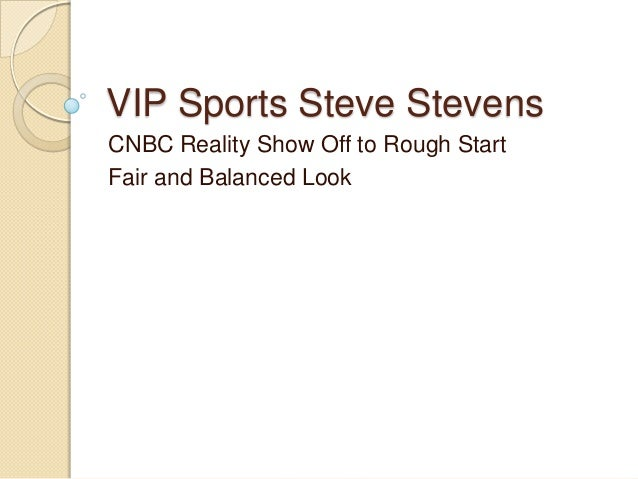 VIP Sports Steve Stevens CNBC Reality Show Off to Rough Start Fair and Balanced Look